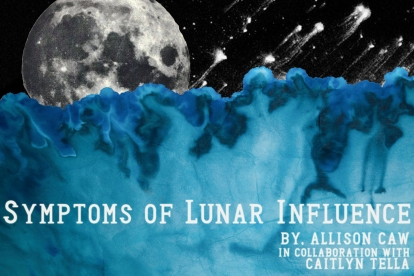 Symptoms of Lunar Influence - Graphic by Caitlyn Tella